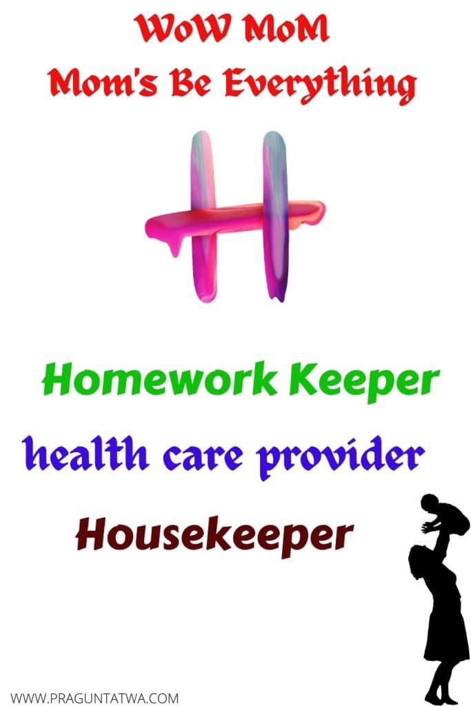 Mother – A great housekeeper, homework advisor, and health care provider to her kids.
